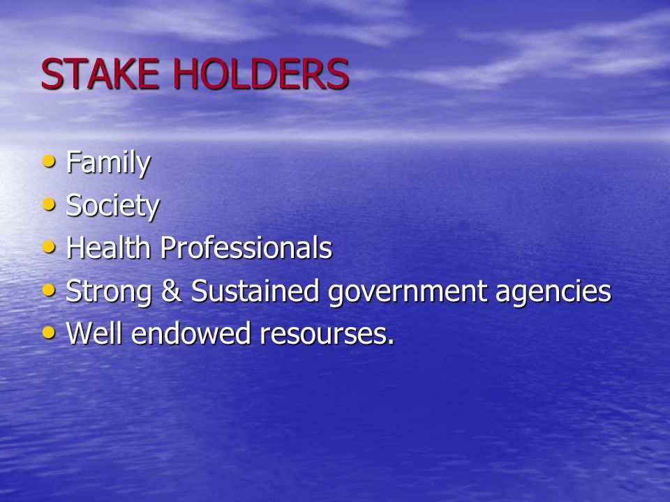 STAKE HOLDERS Family Society Health Professionals