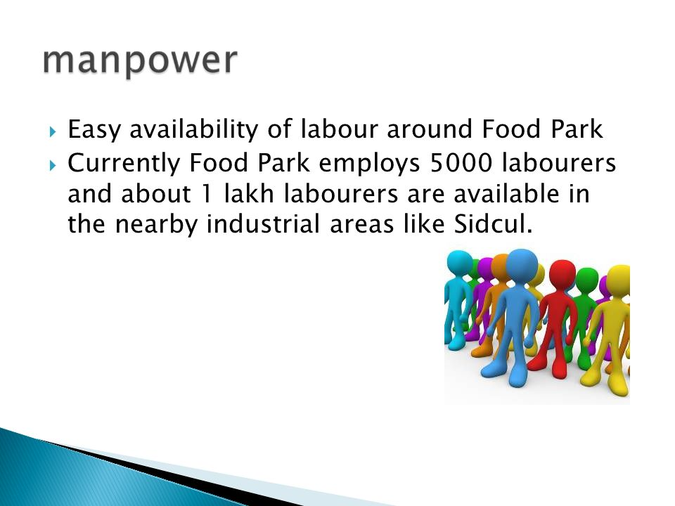 Easy availability of labour around Food Park