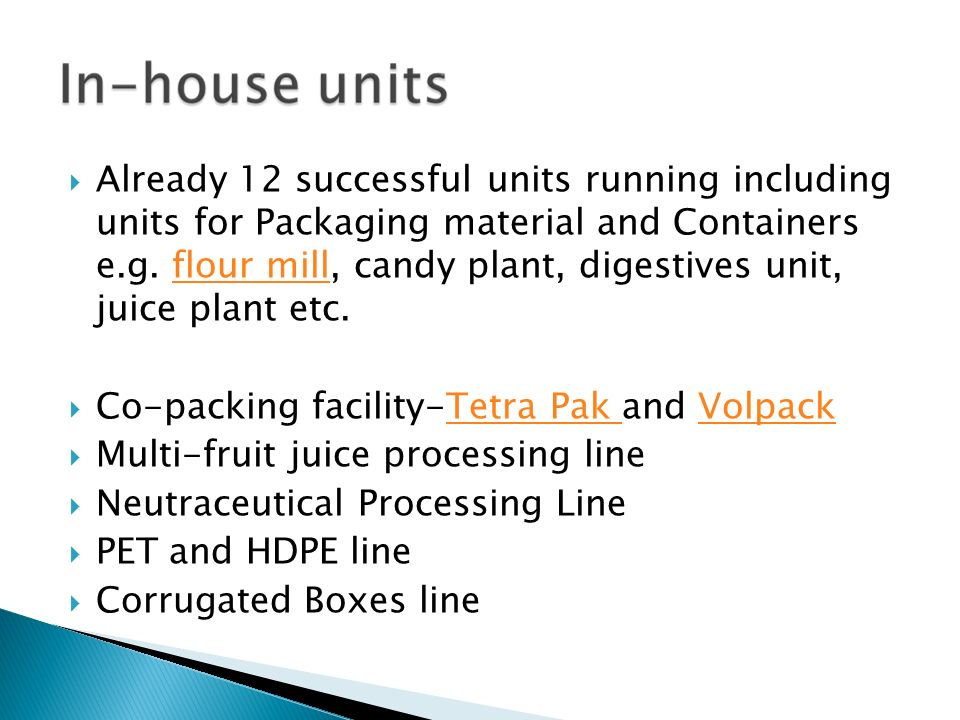 Already 12 successful units running including units for Packaging material and Containers e.g. flour mill, candy plant, digestives unit, juice plant etc.