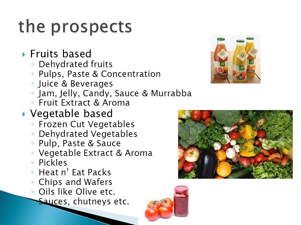 the prospects Fruits based Vegetable based Dehydrated fruits