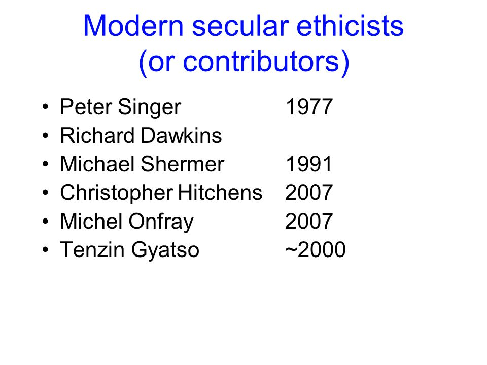 Modern secular ethicists (or contributors)