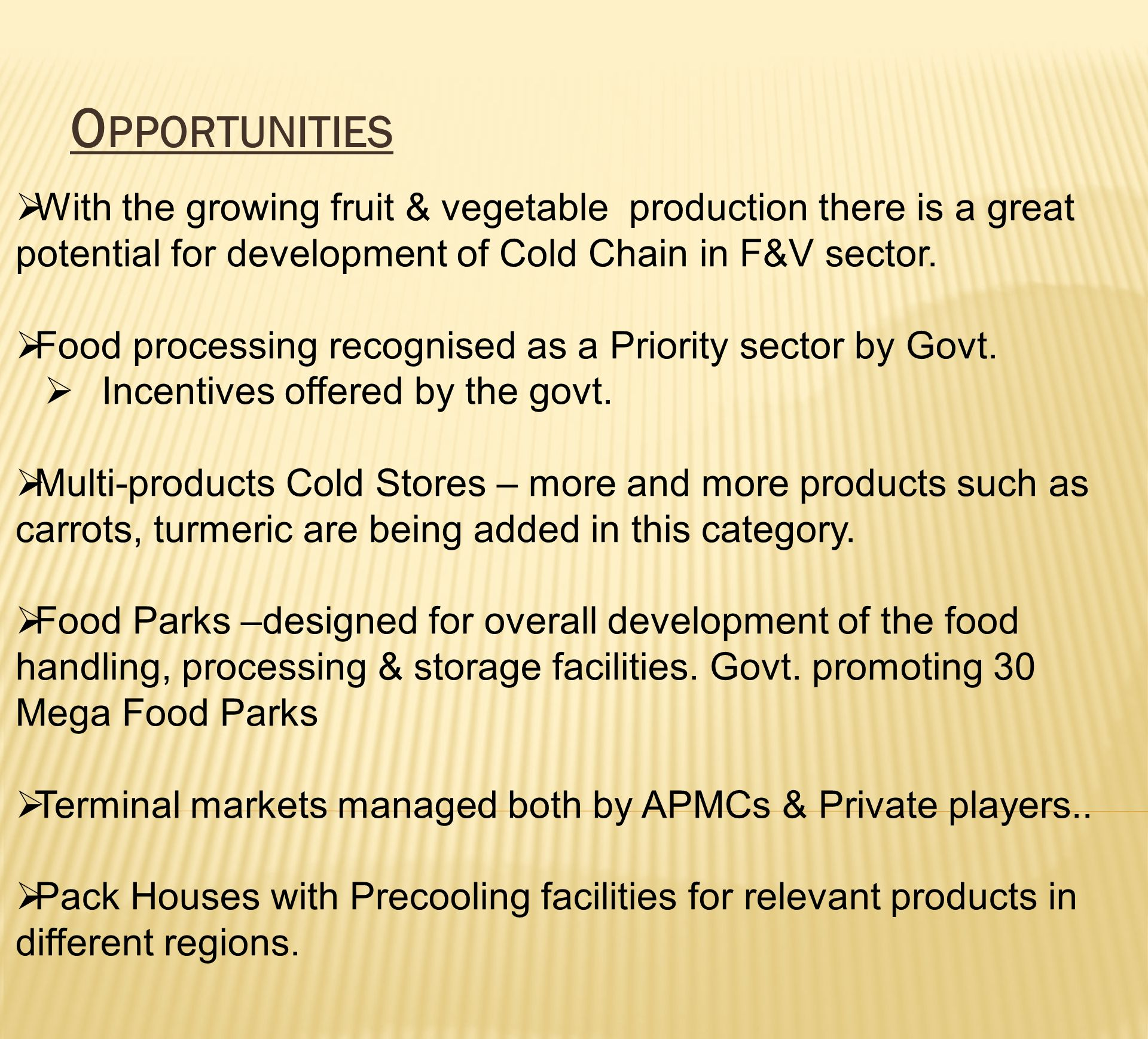 Opportunities With the growing fruit & vegetable production there is a great potential for development of Cold Chain in F&V sector.