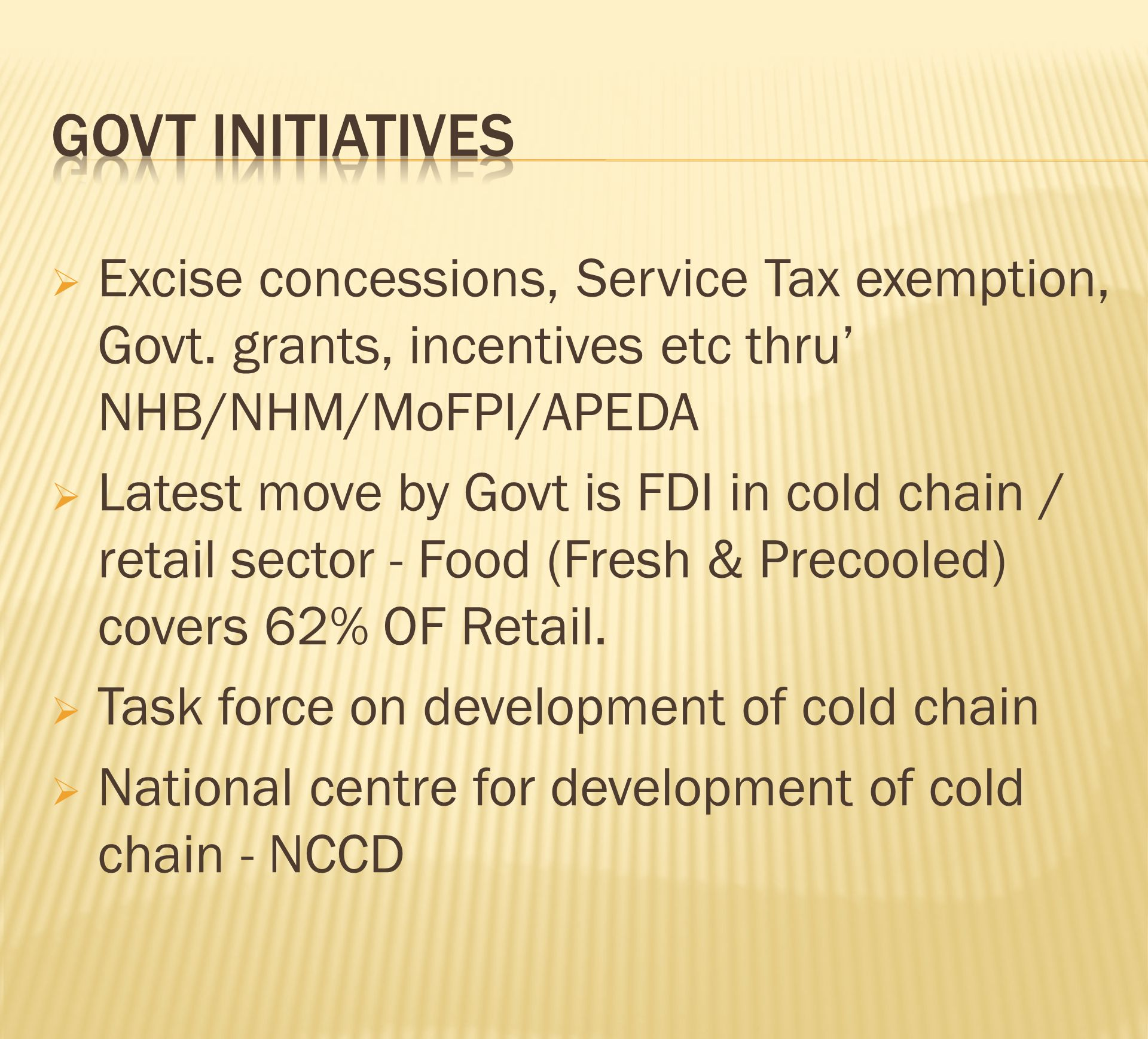 Govt initiatives Excise concessions, Service Tax exemption, Govt. grants, incentives etc thru' NHB/NHM/MoFPI/APEDA.