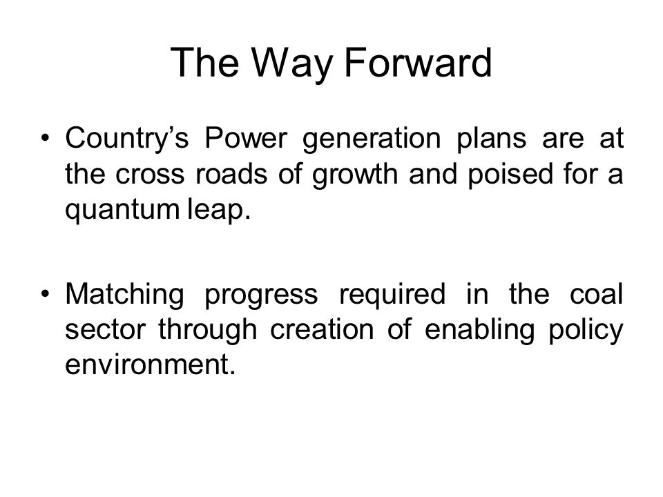 The Way Forward Country's Power generation plans are at the cross roads of growth and poised for a quantum leap.
