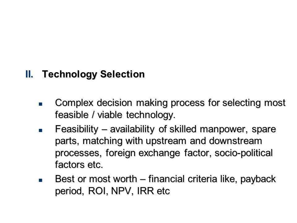 Technology Selection Complex decision making process for selecting most feasible / viable technology.