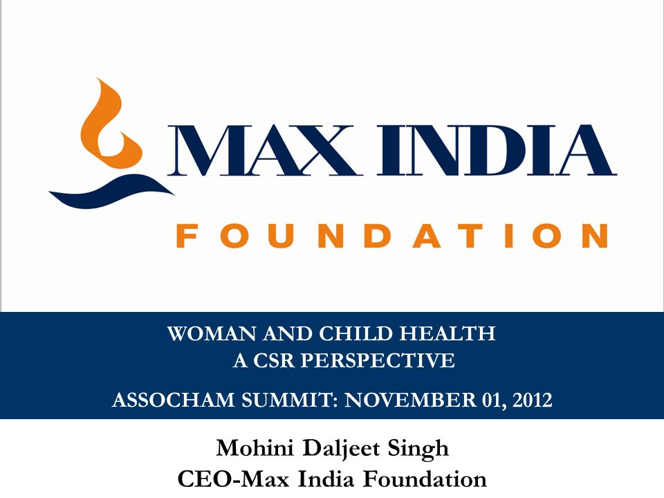 ASSOCHAM SUMMIT: NOVEMBER 01, 2012 CEO-Max India Foundation