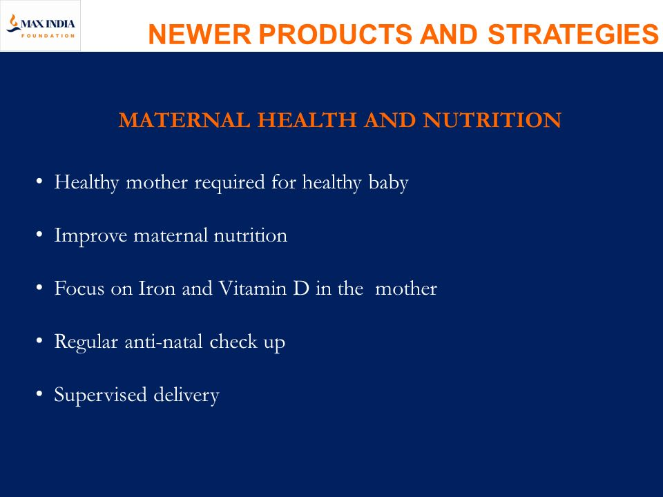 NEWER PRODUCTS AND STRATEGIES MATERNAL HEALTH AND NUTRITION