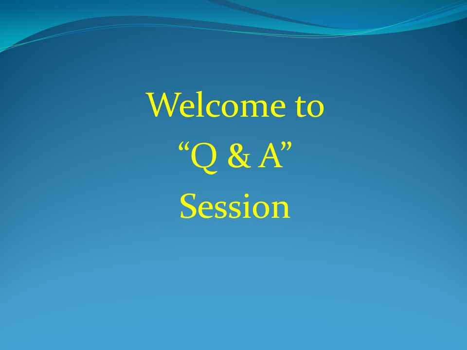 Welcome to Q & A Session