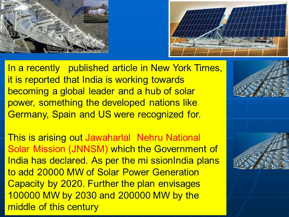 In a recently published article in New York Times, it is reported that India is working towards becoming a global leader and a hub of solar power, something the developed nations like Germany, Spain and US were recognized for.