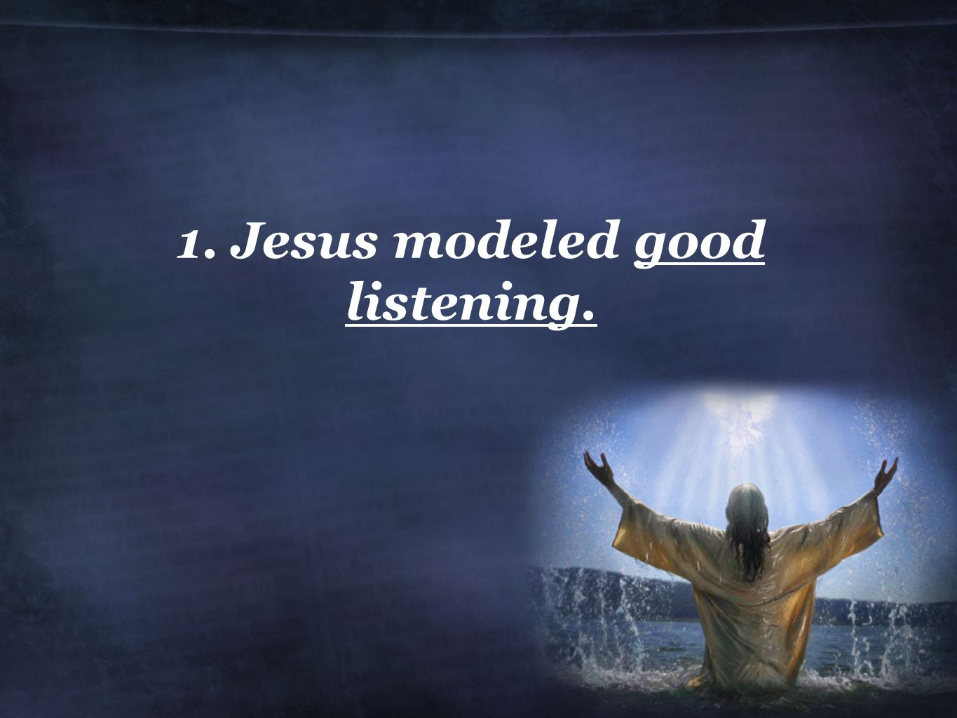 jesus as a good listener essay Jesus needed the therapy of talk and the father wanted to listen  and i really  don't want to take a break from writing this essay when my wife decides it is time  to  god likes to hear us talk, and he is the best listener there is.