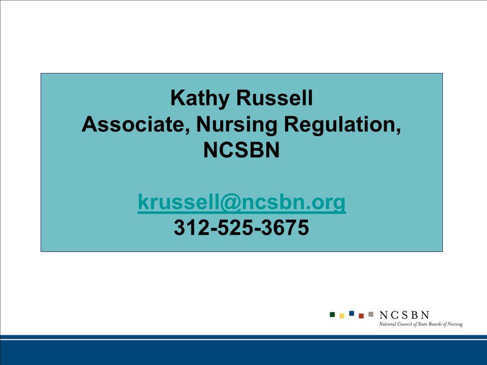 Kathy Russell Associate, Nursing Regulation, NCSBN krussell@ncsbn