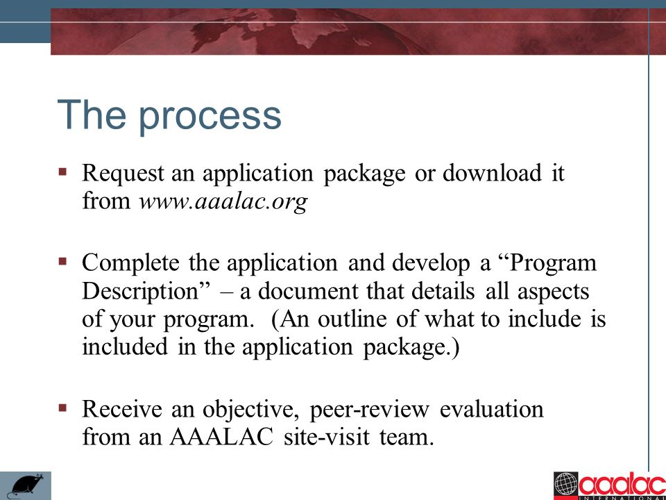The process Request an application package or download it from www.aaalac.org.