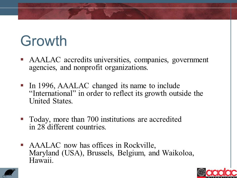 GrowthAAALAC accredits universities, companies, government agencies, and nonprofit organizations.