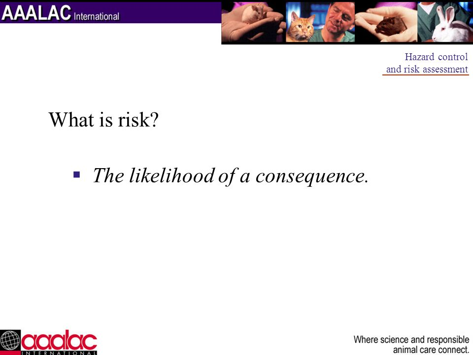 The likelihood of a consequence.