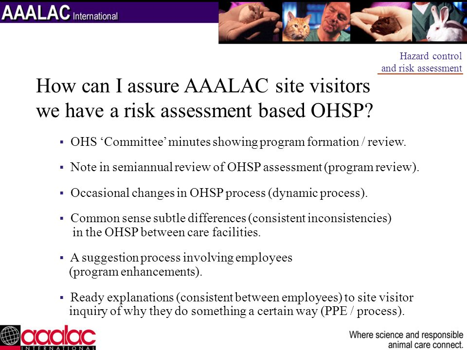 Hazard control and risk assessment. How can I assure AAALAC site visitors we have a risk assessment based OHSP