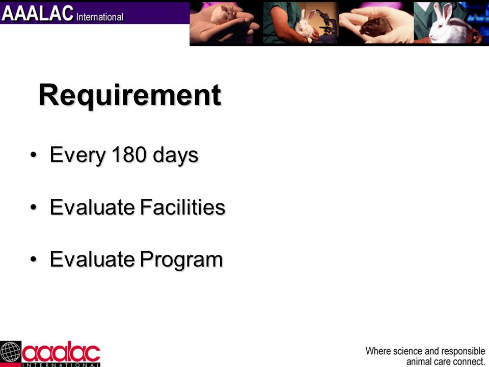 Requirement Every 180 days Evaluate Facilities Evaluate Program