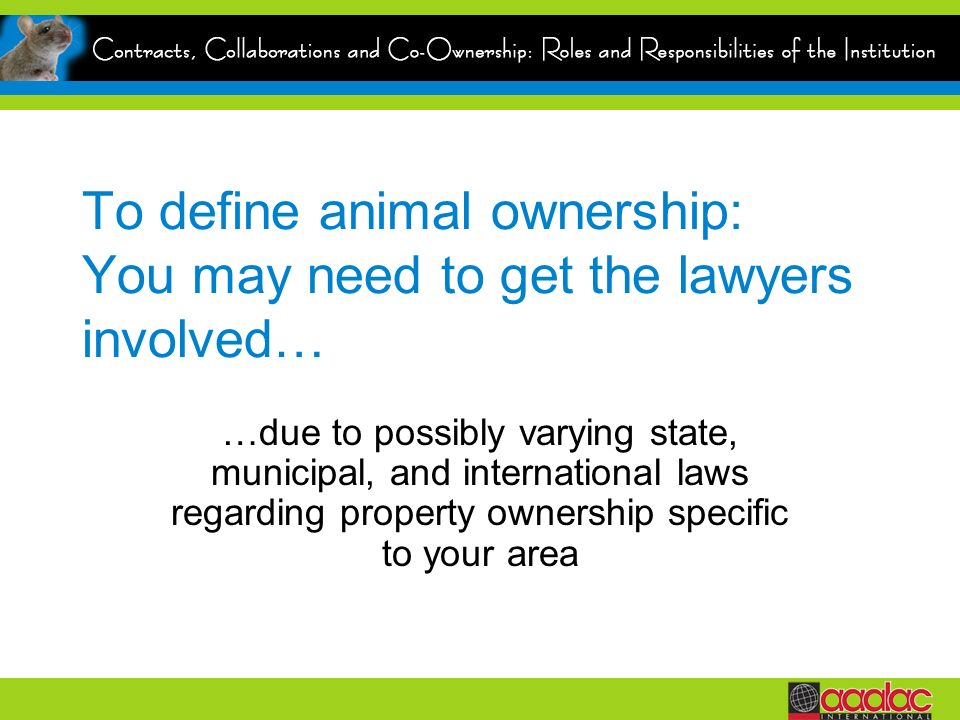 To define animal ownership: You may need to get the lawyers involved…