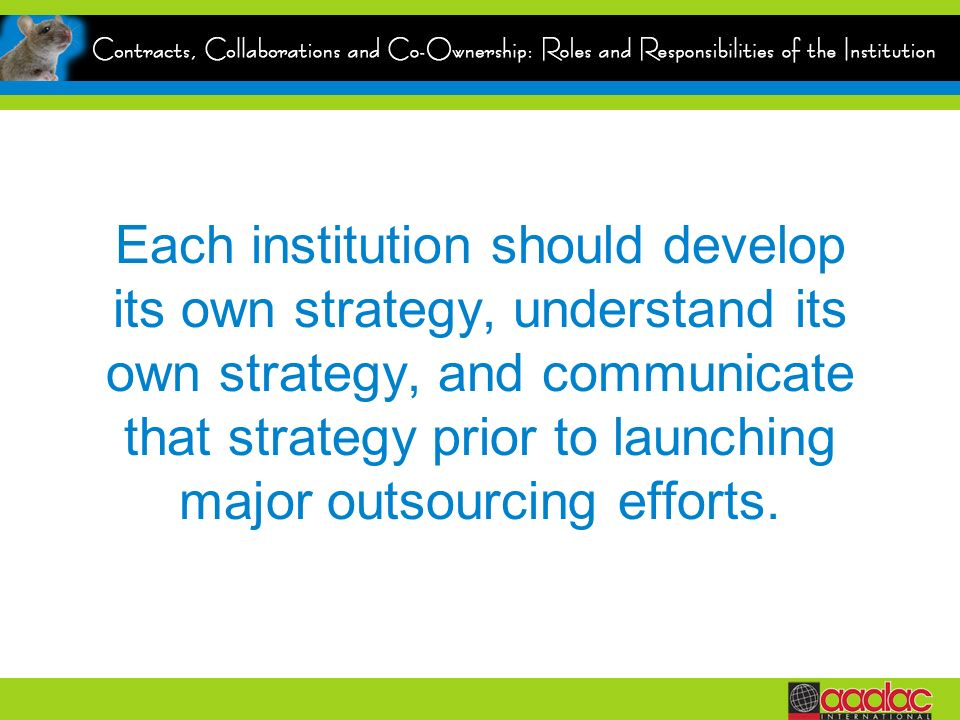 Each institution should develop its own strategy, understand its own strategy, and communicate that strategy prior to launching major outsourcing efforts.