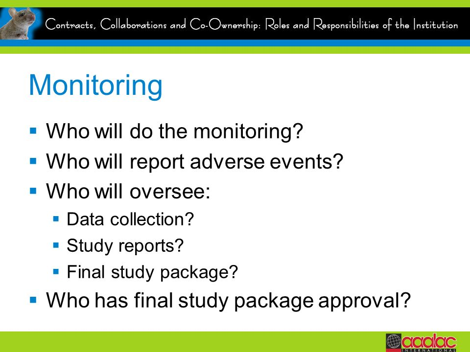 Monitoring Who will do the monitoring Who will report adverse events