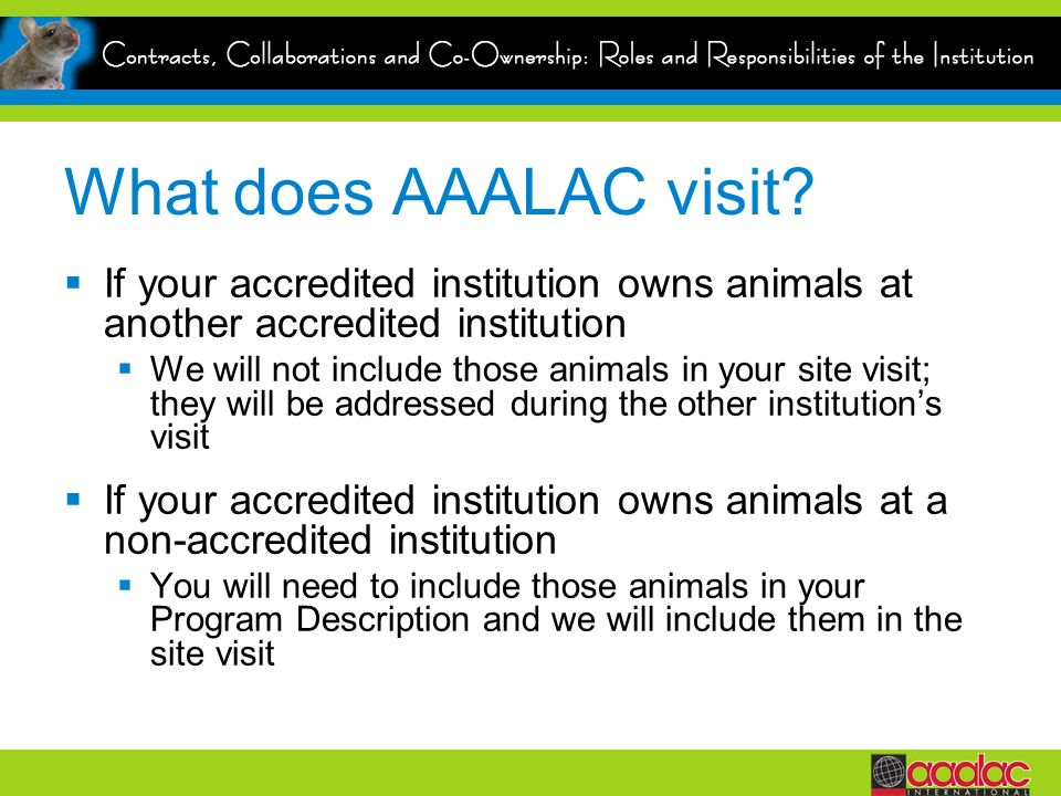 What does AAALAC visit If your accredited institution owns animals at another accredited institution.