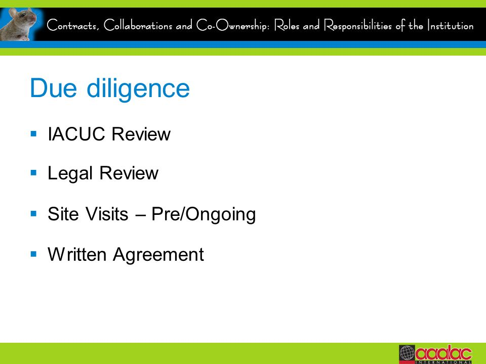 Due diligence IACUC Review Legal Review Site Visits – Pre/Ongoing