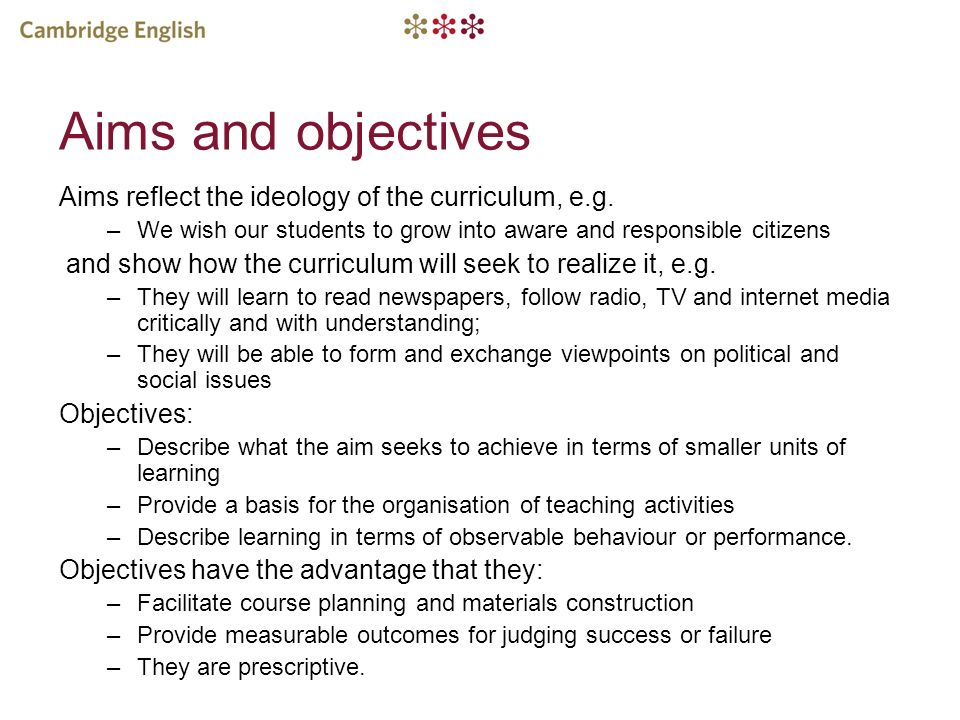 Aims and objectives Aims reflect the ideology of the curriculum, e.g.