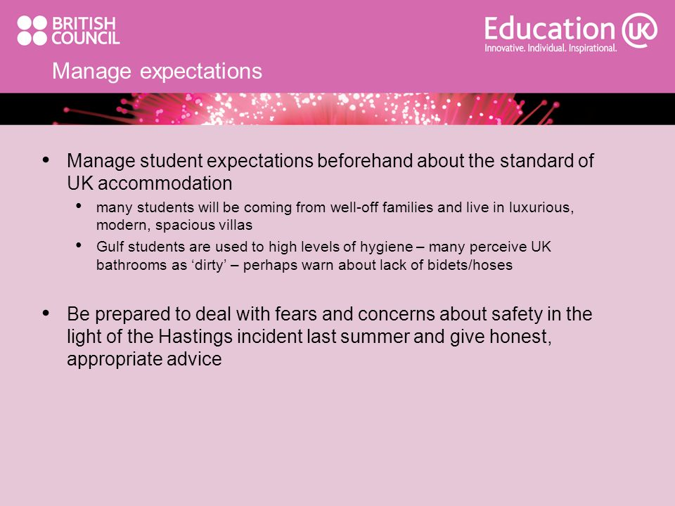 Manage expectations Manage student expectations beforehand about the standard of UK accommodation.