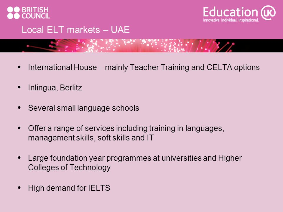 Local ELT markets – UAE International House – mainly Teacher Training and CELTA options. Inlingua, Berlitz.