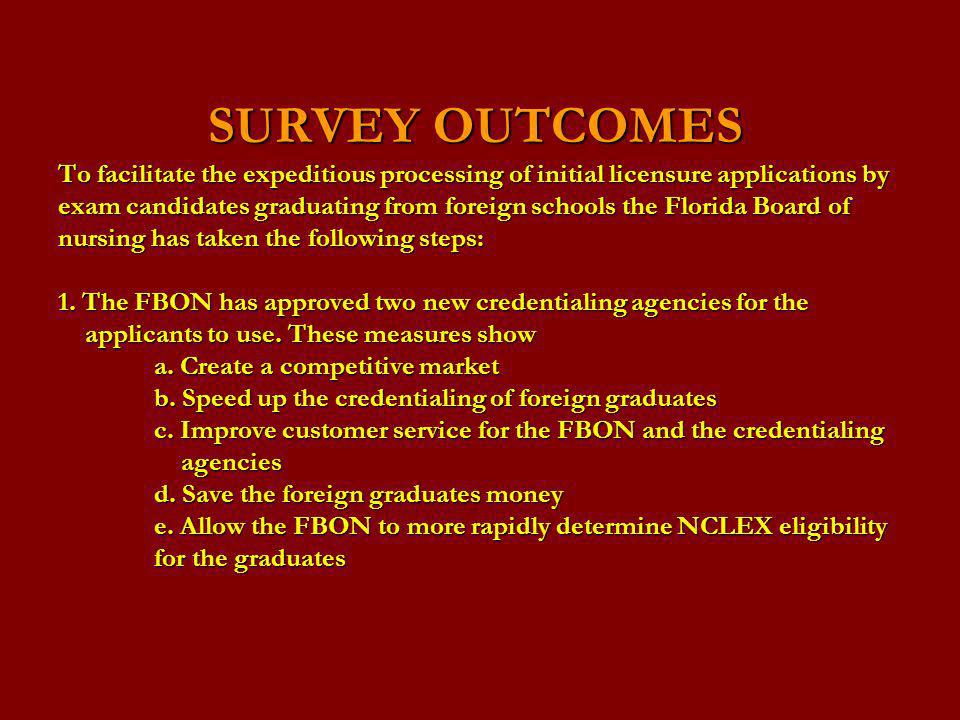 SURVEY OUTCOMES To facilitate the expeditious processing of initial licensure applications by exam candidates graduating from foreign schools the Florida Board of nursing has taken the following steps: 1.