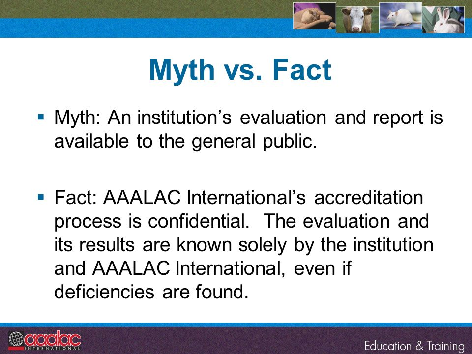 Myth vs. Fact Myth: An institution's evaluation and report is available to the general public.