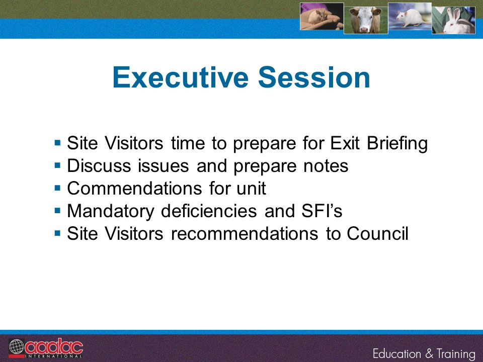 Executive Session Site Visitors time to prepare for Exit Briefing