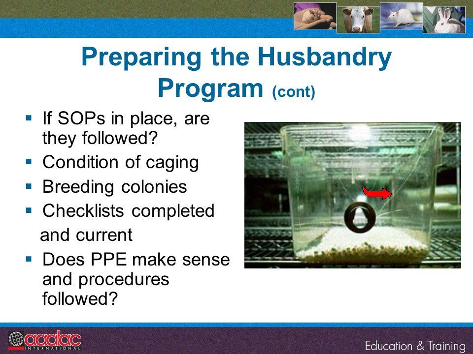 Preparing the Husbandry Program (cont)