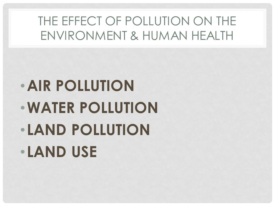 the effects of water and air pollution on people and environment 2016-5-6 air pollution continues to be an important public health concern a number of air pollutants, coming out of a variety of industrial processes, impact the health of california residents.