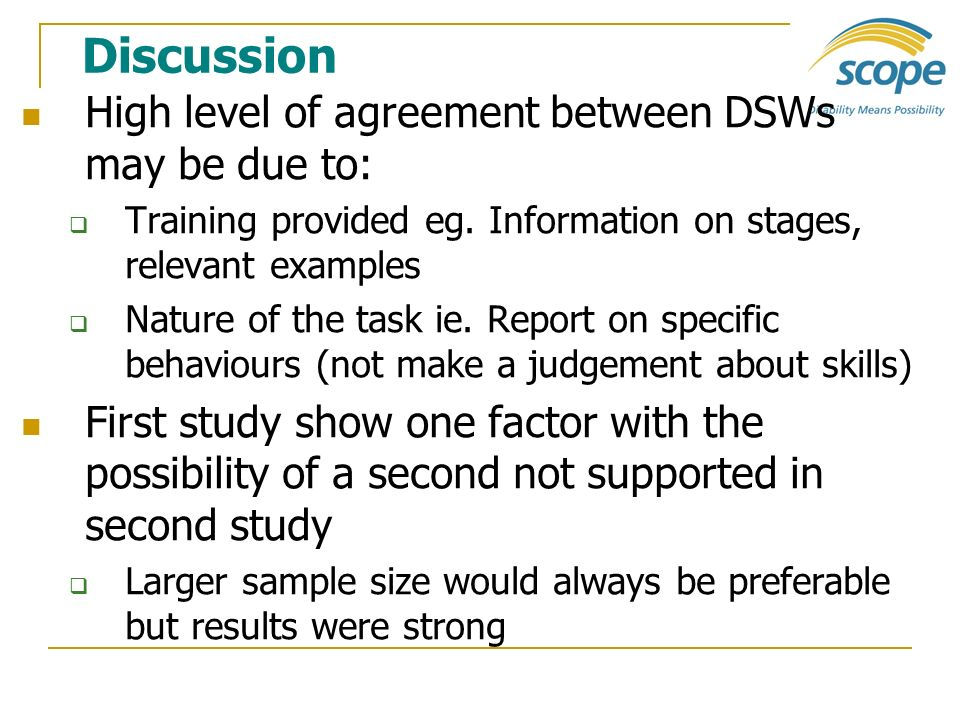 Discussion High level of agreement between DSWs may be due to: