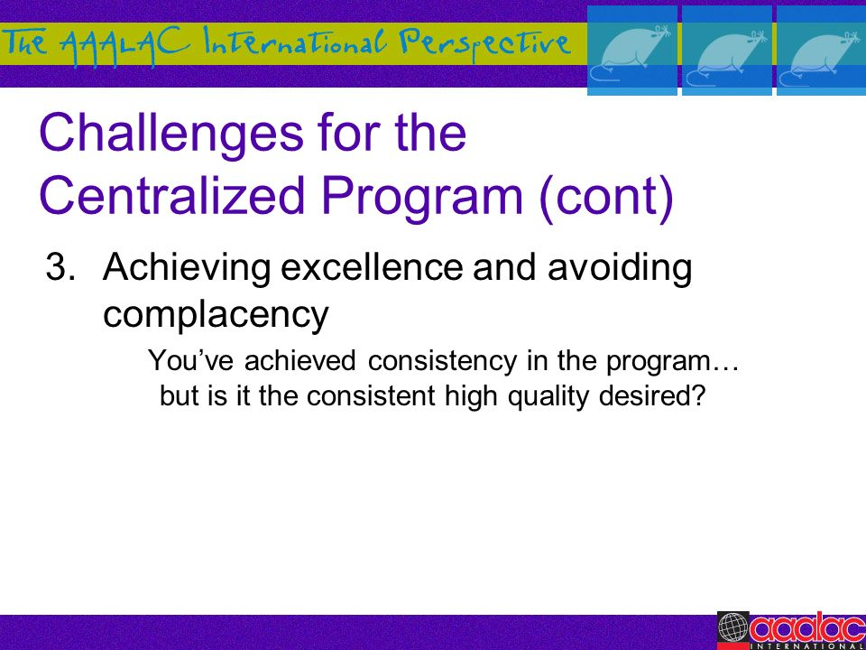 Challenges for the Centralized Program (cont)