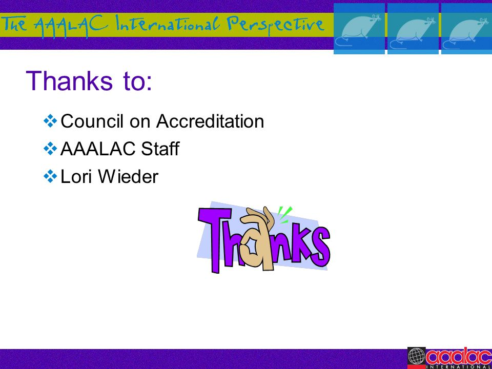 Thanks to: Council on Accreditation AAALAC Staff Lori Wieder