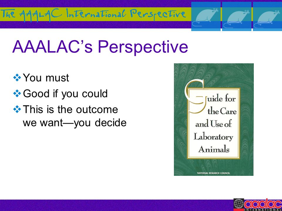 AAALAC's Perspective You must Good if you could