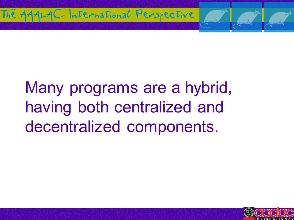 Many programs are a hybrid, having both centralized and decentralized components.