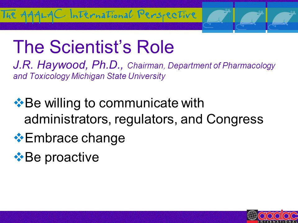 The Scientist's Role J. R. Haywood, Ph. D