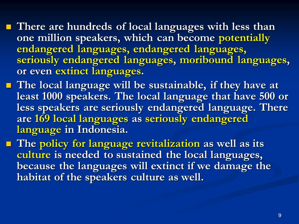 There are hundreds of local languages with less than one million speakers, which can become potentially endangered languages, endangered languages, seriously endangered languages, moribound languages, or even extinct languages.