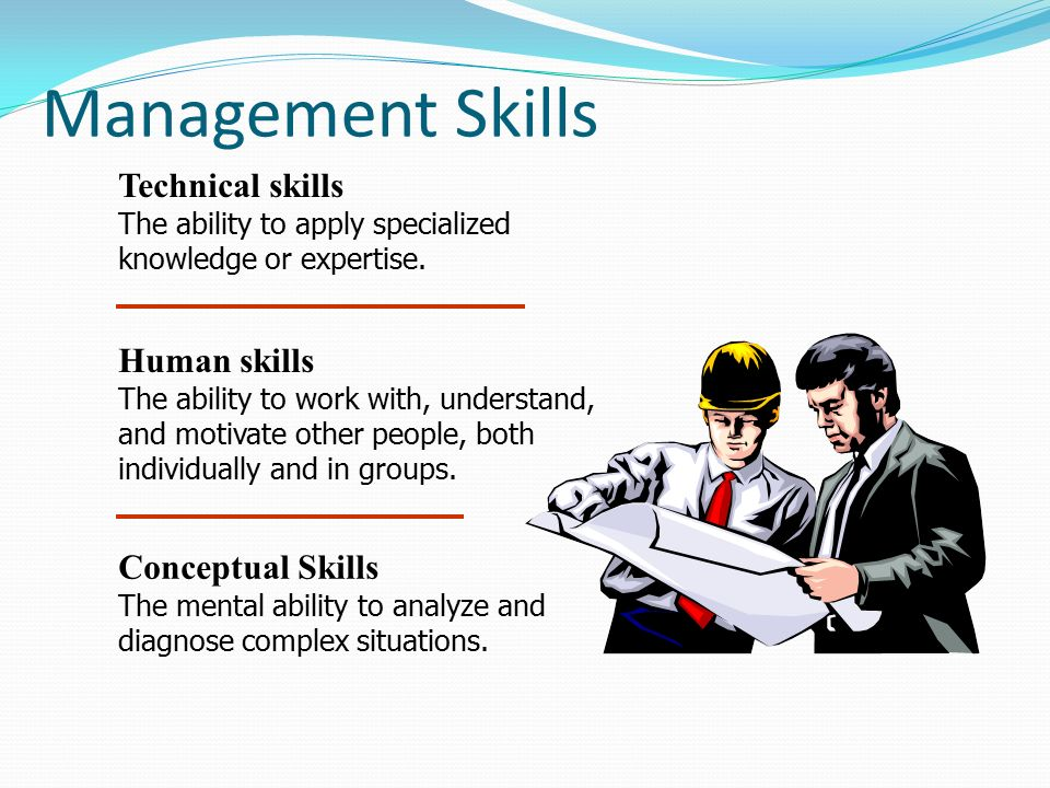 Management Skills Technical skills The ability to apply specialized knowledge or expertise.