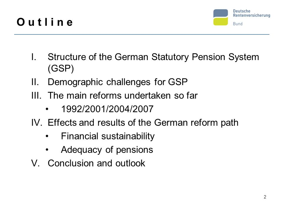 O u t l i n e Structure of the German Statutory Pension System (GSP)