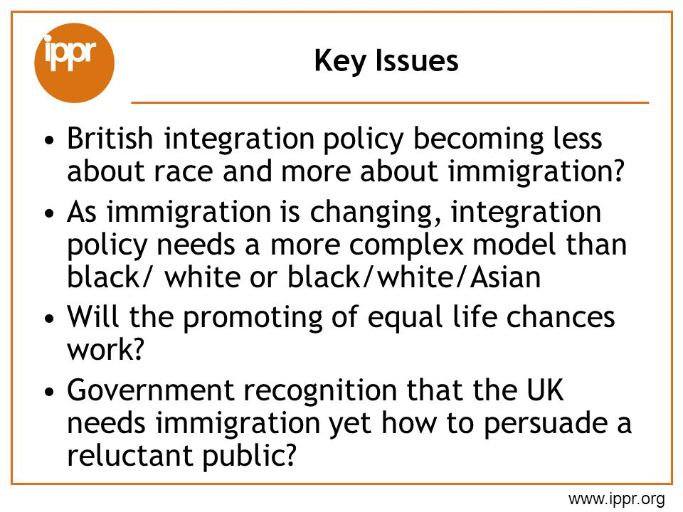 Key Issues British integration policy becoming less about race and more about immigration