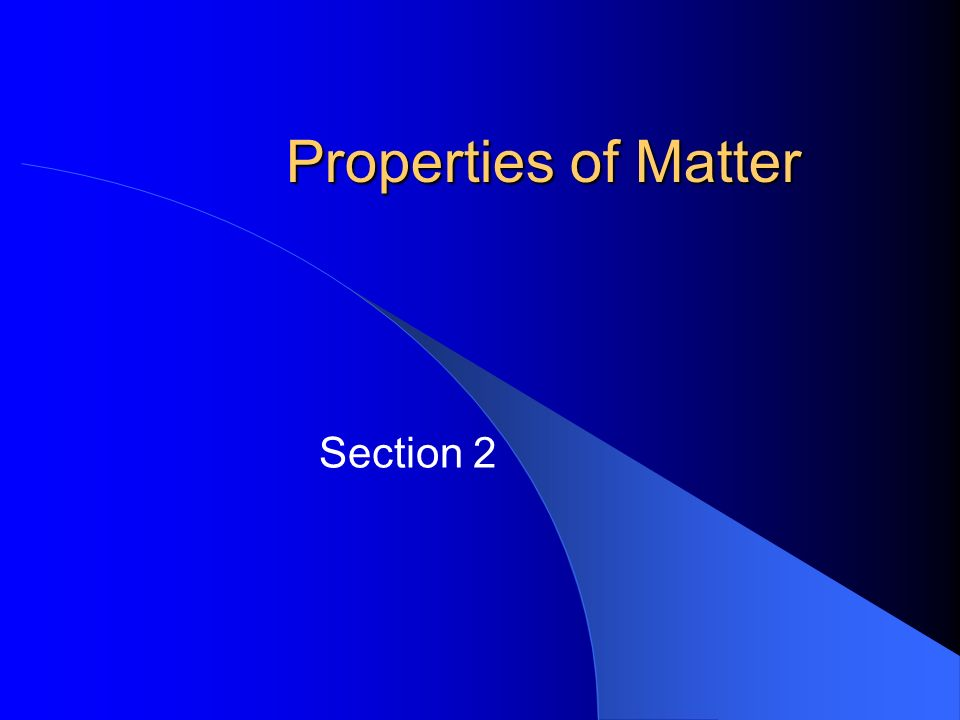 Properties of Matter Section 2