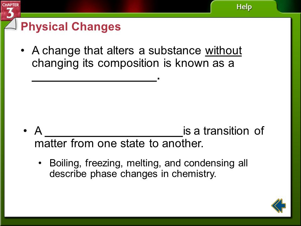 Physical Changes A change that alters a substance without changing its composition is known as a ___________________.
