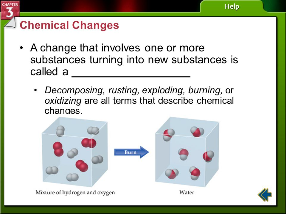 Chemical Changes A change that involves one or more substances turning into new substances is called a ___________________.