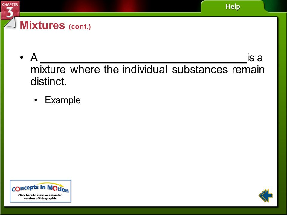 Mixtures (cont.) A _________________________________is a mixture where the individual substances remain distinct.
