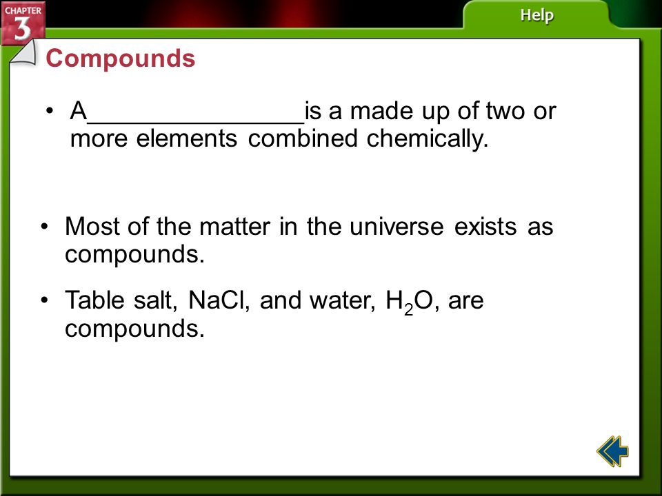 Most of the matter in the universe exists as compounds.