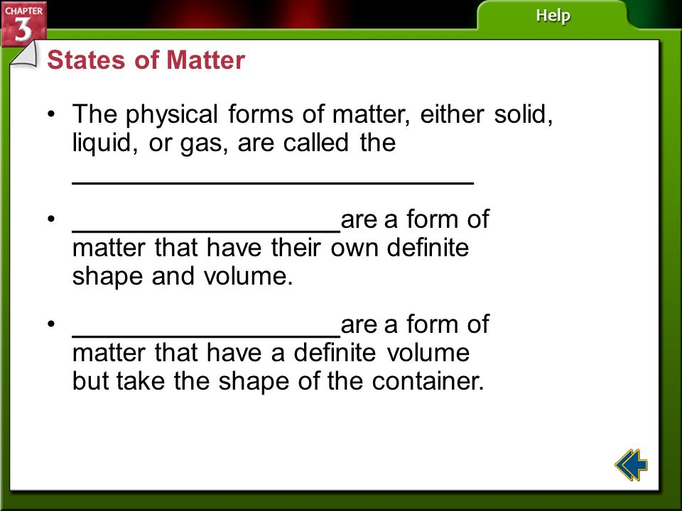 States of Matter The physical forms of matter, either solid, liquid, or gas, are called the ___________________________.