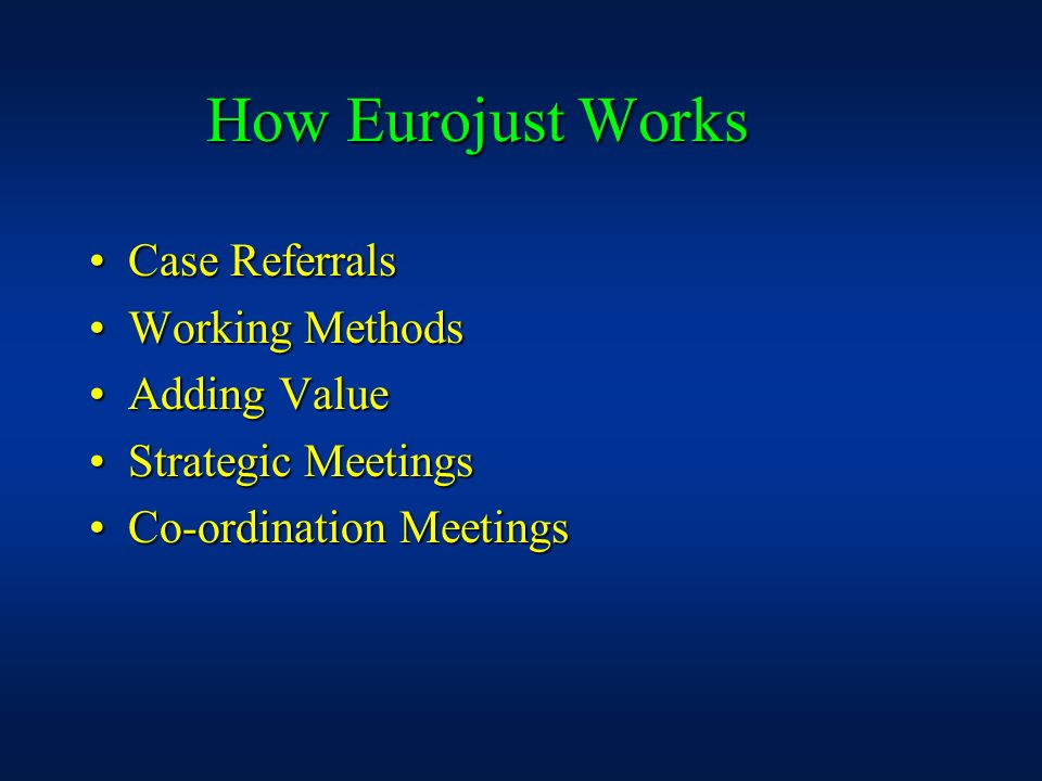 How Eurojust Works Case Referrals Working Methods Adding Value